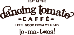 I eat at Dancing Tomato Caffeé